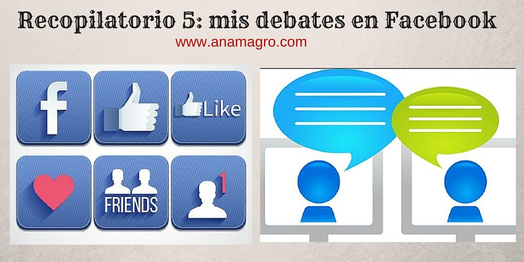 Recopilatorio 5- mis debates en Facebook